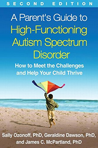 A Parent's Guide to High-Functioning Autism Spectrum Disorder: How to Meet the Challenges and Help Your Child Thrive: Second Edition