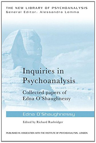 Inquiries in Psychoanalysis: Collected Papers of Edna O'Shaughnessy
