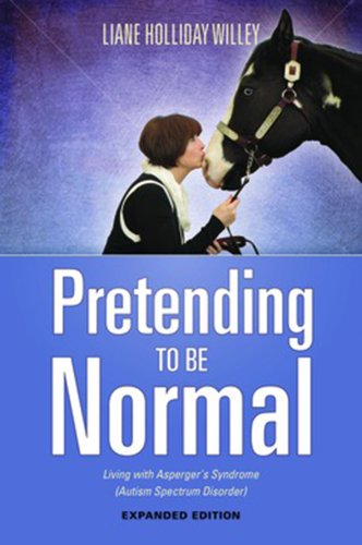 Pretending to be Normal: Living With Asperger's Syndrome (Autism Spectrum Disorder): Expanded Edition