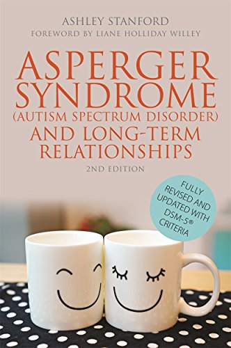 Asperger Syndrome (Autism Spectrum Disorder) and Long-Term Relationships: Second Edition: Revised With DSM-5 Criteria