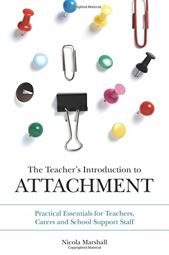 The Teacher's Introduction to Attachment: Tips and Strategies for Teachers, Carers and School Support Staff