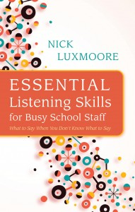 Essential Listening Skills for Busy School Staff: What to Say When You Don't Know What to Say