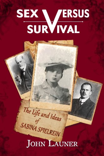 Sex Versus Survival: The Life and Ideas of Sabina Spielrein