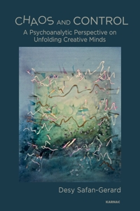 Chaos and Control: A Psychoanalytic Perspective on Unfolding Creative Minds
