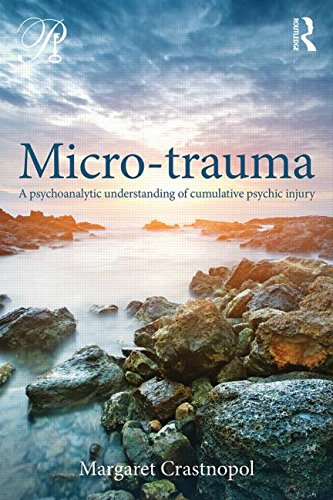 Micro-Trauma: A Psychoanalytic Understanding of Cumulative Psychic Injury