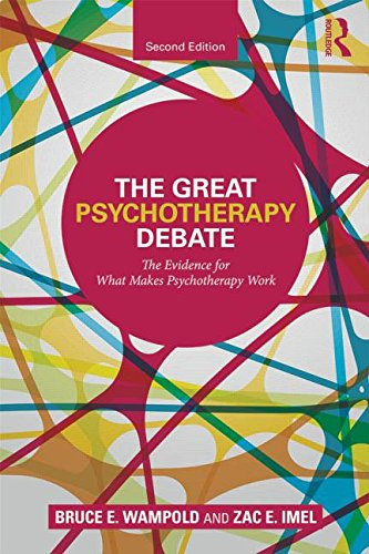 The Great Psychotherapy Debate: The Evidence for What Makes Psychotherapy Work: Second Edition