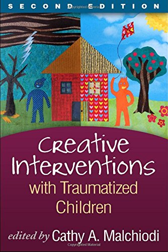 Creative Interventions With Traumatized Children: Creative Arts and Play Therapy: Second Edition