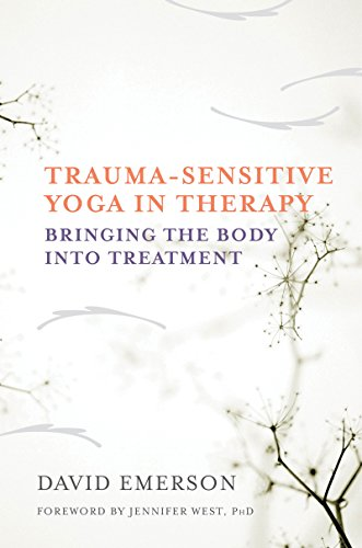 Trauma-Sensitive Yoga in Therapy - Bringing the Body into Treatment
