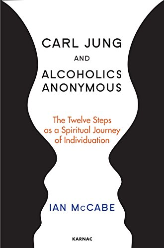 Carl Jung and Alcoholics Anonymous: The Twelve Steps as a Spiritual Journey of Individuation