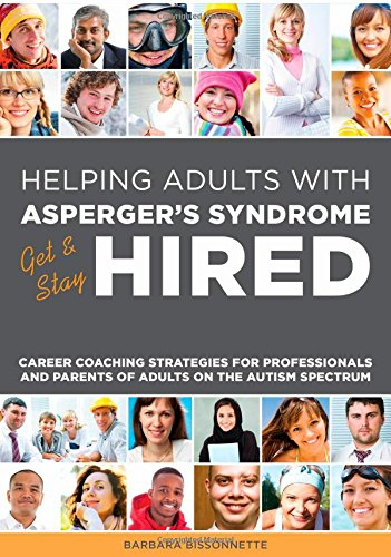Helping Adults with Asperger's Syndrome Get and Stay Hired: Career Coaching Strategies for Professionals and Parents of Adults on the Autism Spectrum