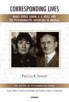 Corresponding Lives: Mabel Dodge Luhan, A. A. Brill, and the Psychoanalytic Adventure in America