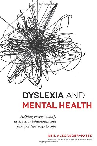 Dyslexia and Mental Health: Helping People to Overcome Depressive, Self-Harming and Other Adverse Emotional Coping Strategies