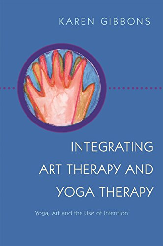 Integrating Art Therapy and Yoga Therapy: Yoga, Art and the Use of Intention