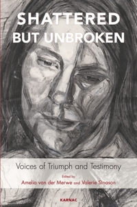 Shattered but Unbroken: Voices of Triumph and Testimony