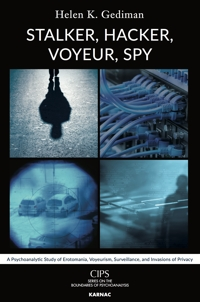 Stalker, Hacker, Voyeur, Spy: A Psychoanalytic Study of Erotomania, Voyeurism, Surveillance, and Invasions of Privacy