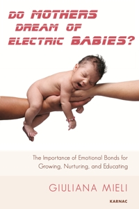Do Mothers Dream of Electric Babies?: The Importance of Emotional Bonds for Growing, Nurturing, and Educating