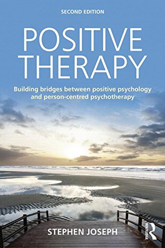 Positive Therapy: Building Bridges Between Positive Psychology and Person-Centred Psychotherapy: Second Edition