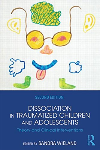 Dissociation in Traumatized Children and Adolescents: Theory and Clinical Interventions: Second Edition
