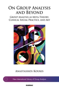 On Group Analysis and Beyond: Group Analysis as Meta-Theory, Clinical Social Practice, and Art