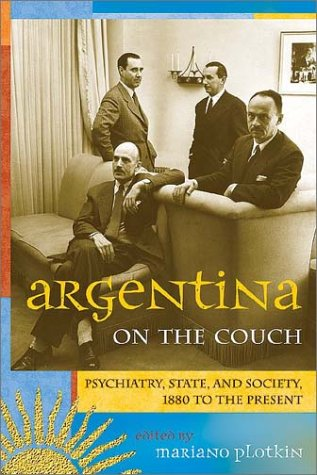 Argentina on the Couch: Psychiatry, State and Society, 1880 to the Present