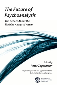 The Future of Psychoanalysis: The Debate About the Training Analyst System