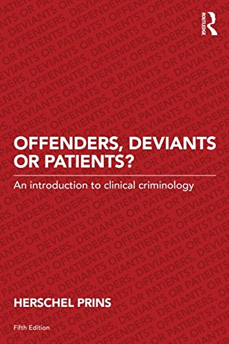 Offenders, Deviants or Patients?: An Introduction to Clinical Criminology: Fifth Edition