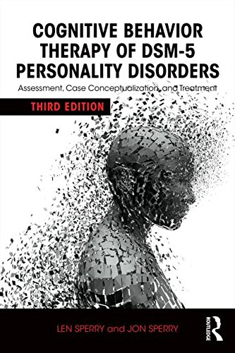 Cognitive Behavior Therapy of DSM-5 Personality Disorders: Assessment, Case Conceptualization, and Treatment: Third Edition