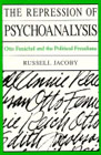 The Repression of Psychoanalysis: Otto Fenichel and the Political Freudians