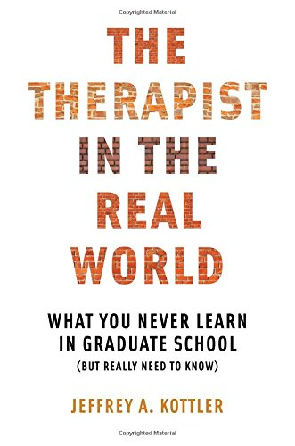 The Therapist in the Real World: What You Never Learn in Graduate School (but Really Need to Know)