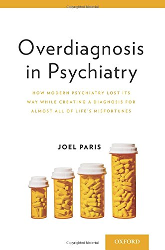 Overdiagnosis in Psychiatry: How Modern Psychiatry Lost its Way While Creating a Diagnosis for Almost All of Life's Misfortunes