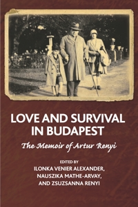 Love and Survival in Budapest: The Memoir of Artur Renyi