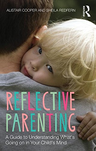 Reflective Parenting: A Guide to Understanding What's Going on in Your Child's Mind