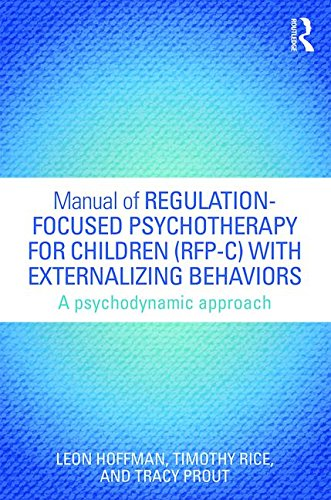 Manual of Regulation-Focused Psychotherapy for Children (RFP-C) with Externalizing Behaviors: A Psychodynamic Approach