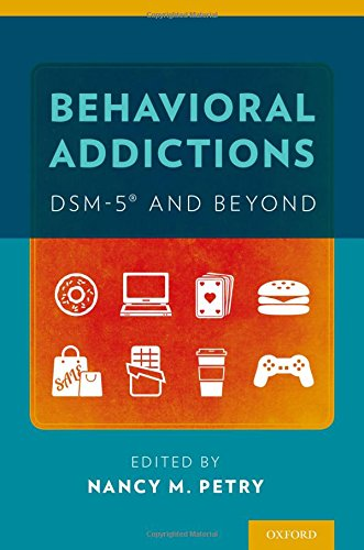 Behavioral Addictions: DSM-5 and Beyond