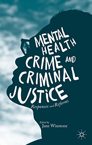 Mental Health, Crime and Criminal Justice: Responses and Reforms