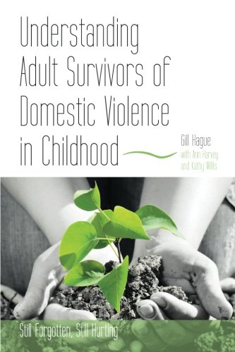 Understanding Adult Survivors of Domestic Violence in Childhood: Still Forgotten, Still Hurting