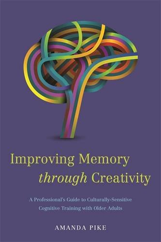 Improving Memory Through Creativity: A Professional's Guide to Culturally-sensitive Cognitive Training with Older Adults