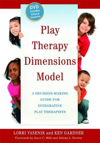 Play Therapy Dimensions Model: A Decision-Making Guide for Integrative Play Therapists
