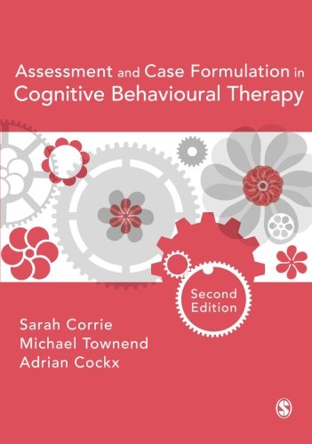 Assessment and Case Formulation in Cognitive Behavioural Therapy: Second Edition