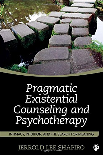Pragmatic Existential Counseling and Psychotherapy: Intimacy, Intuition, and the Search for Meaning