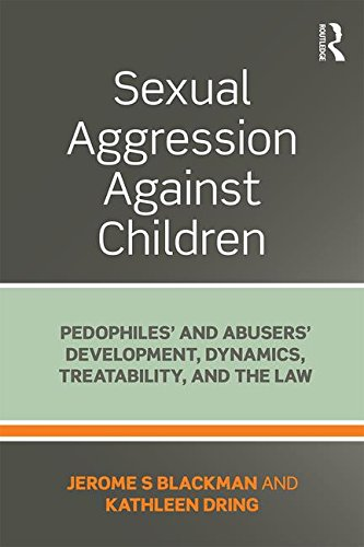 Sexual Aggression Against Children: Pedophiles' and Abusers' Development, Dynamics, Treatability, and the Law