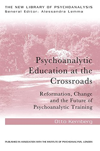 Psychoanalytic Education at the Crossroads: Reformation, Change and the Future of Psychoanalytic Training