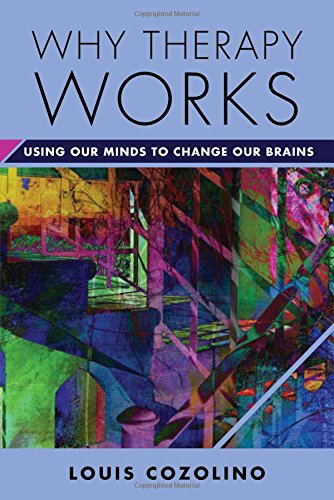 Why Therapy Works: Using Our Minds to Change Our Brains
