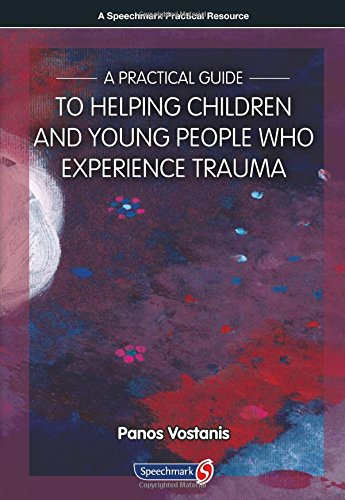 A Practical Guide to Helping Children and Young People Who Experience Trauma: A Practical Guide