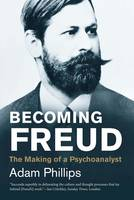 Becoming Freud: The Making of a Psychoanalyst