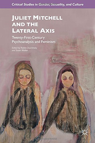 Juliet Mitchell and the Lateral Axis: Twenty-First Century Psychoanalysis and Feminism