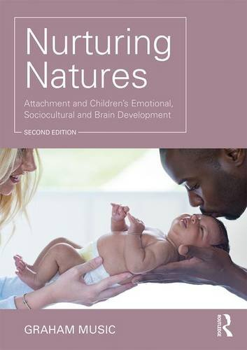 Nurturing Natures: Attachment and Children's Emotional, Sociocultural and Brain Development: Second Edition