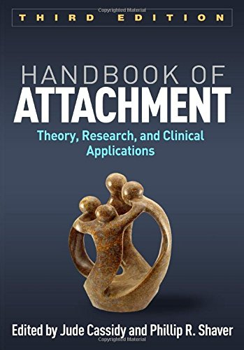 Handbook of Attachment: Theory, Research, and Clinical Applications: Third Edition