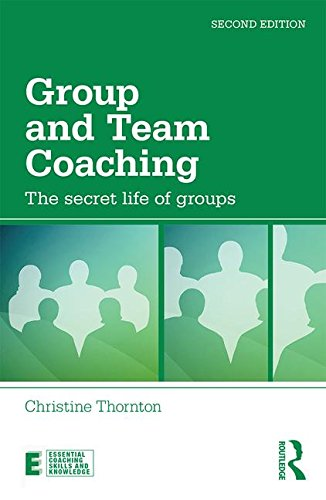 Group and Team Coaching: The Secret Life of Groups: Second Edition