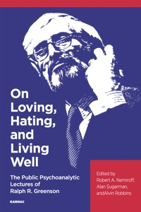 On Loving, Hating, and Living Well: The Public Psychoanalytic Lectures of Ralph R. Greenson